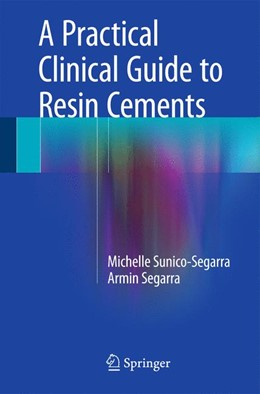 Abbildung von Sunico-Segarra / Segarra | A Practical Clinical Guide to Resin Cements | 2014