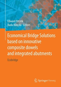 Abbildung von Petzek / Bancila   Economical Bridge Solutions based on innovative composite dowels and integrated abutments   2014   Ecobridge
