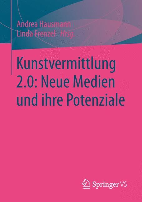 Abbildung von Hausmann / Frenzel   Kunstvermittlung 2.0: Neue Medien und ihre Potenziale   2014