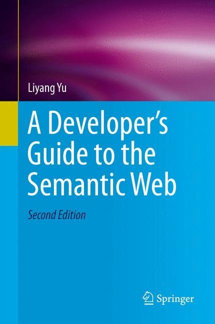 Abbildung von Yu | A Developer's Guide to the Semantic Web | 2nd ed. 2014. Corr. 3rd printing 2015 | 2014