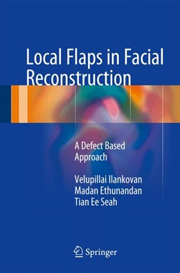 Abbildung von Ilankovan / Ethunandan / Seah | Local Flaps in Facial Reconstruction | 2015