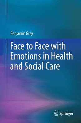 Abbildung von Gray | Face to Face with Emotions in Health and Social Care | 2014