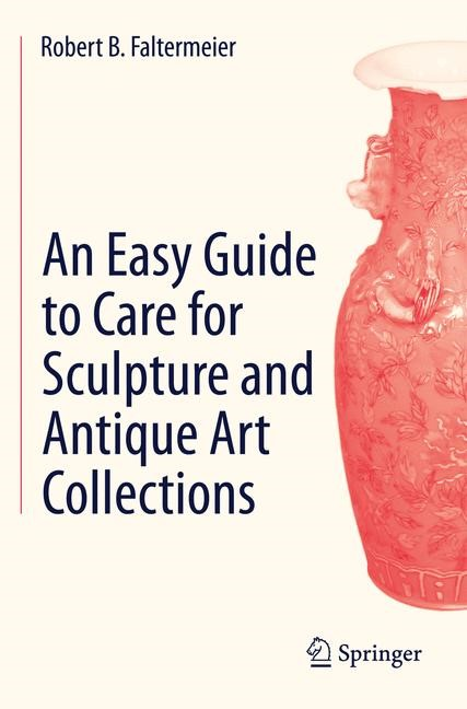 Abbildung von Faltermeier | An Easy Guide to Care for Sculpture and Antique Art Collections | 2014