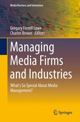 Abbildung von Lowe / Brown | Managing Media Firms and Industries | 1st ed. 2016 | 2015 | What's So Special About Media ...