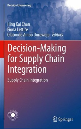 Abbildung von Chan / Lettice / Durowoju | Decision-Making for Supply Chain Integration | 2012 | 2012 | Supply Chain Integration