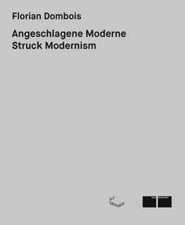 Abbildung von Dombois   Angeschlagene Moderne   2014   Struck Modernism. Die Ausstell...