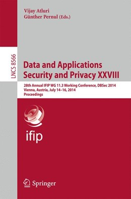 Abbildung von Atluri / Pernul | Data and Applications Security and Privacy XXVIII | 2014 | 28th Annual IFIP WG 11.3 Worki...
