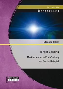 Abbildung von Hiller   Target Costing: Marktorientierte Preisfindung am Praxis-Beispiel   2014   Markorientierte Preisfindung a...