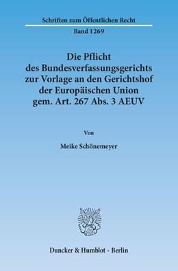 Abbildung von Schönemeyer | Die Pflicht des Bundesverfassungsgerichts zur Vorlage an den Gerichtshof der Europäischen Union gem. Art. 267 Abs. 3 AEUV | 2014 | 1269