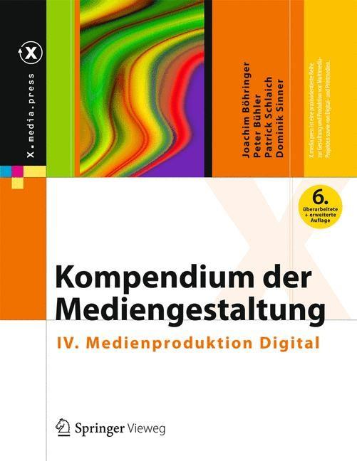 Abbildung von Böhringer / Bühler / Schlaich / Sinner | Kompendium der Mediengestaltung Digital und Print,  Band IV: Medienproduktion Digital | 6., vollständig überarbeitete und erweiterte Auflage | 2014