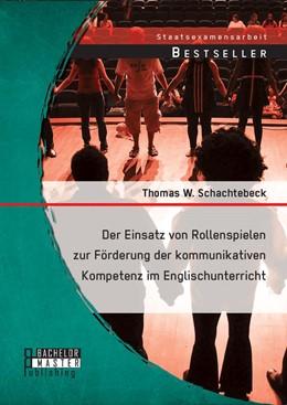 Abbildung von Schachtebeck | Der Einsatz von Rollenspielen zur Förderung der kommunikativen Kompetenz im Englischunterricht | Erstauflage | 2014