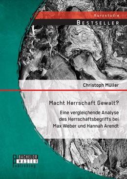 Abbildung von Müller | Macht Herrschaft Gewalt? | Erstauflage | 2014 | Eine vergleichende Analyse des...