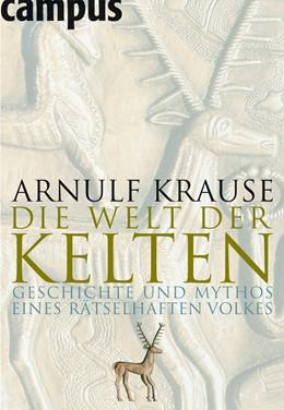Abbildung von Krause | Die Welt der Kelten | 2007 | Geschichte und Mythos eines rä...