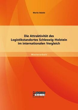 Abbildung von Stützle | Die Attraktivität des Logistikstandortes Schleswig-Holstein im internationalen Vergleich | 2014