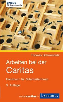 Abbildung von Schwendele | Arbeiten bei der Caritas | 3., überarbeitete Auflage | 2014 | Handbuch für MitarbeiterInnen