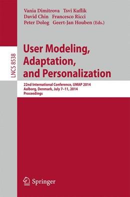 Abbildung von Dimitrova / Kuflik / Chin / Ricci / Dolog / Houben | User Modeling, Adaptation and Personalization | 2014 | 22nd International Conference,...