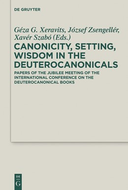 Abbildung von Xeravits / Zsengellér / Szabó   Canonicity, Setting, Wisdom in the Deuterocanonicals   2014   Papers of the Jubilee Meeting ...   22