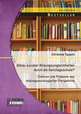 Abbildung von Tausch | Abbau sozialer Bildungsungleichheiten durch die Ganztagsschule? Chancen und Probleme aus bildungssoziologischer Perspektive | Erstauflage | 2014