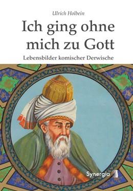 Abbildung von Holbein   Ich ging ohne mich zu Gott   2014   Lebensbilder komischer Derwisc...