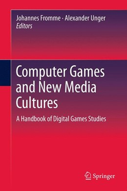 Abbildung von Fromme / Unger | Computer Games and New Media Cultures | 2014 | A Handbook of Digital Games St...