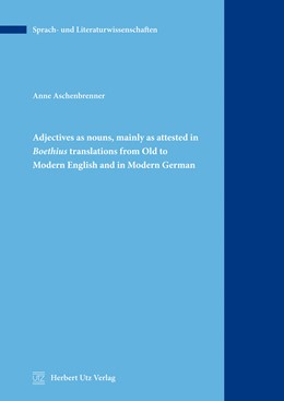Abbildung von Aschenbrenner | Adjectives as nouns, mainly as attested in Boethius translations from Old to Modern English and in Modern German | 2014 | 47