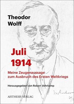 Abbildung von Vehrkamp / Wolff | Juli 1914 | 2014 | Meine Zeugenaussage zum Ausbru...