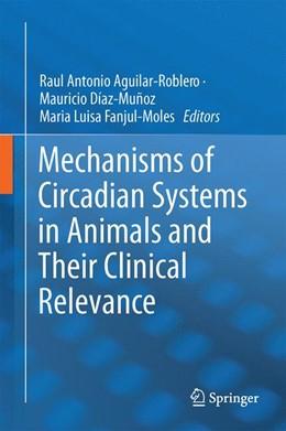 Abbildung von Aguilar-Roblero / Díaz-Muñoz | Mechanisms of Circadian Systems in Animals and Their Clinical Relevance | 1. Auflage | 2014 | beck-shop.de