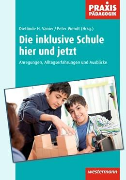 Abbildung von Wendt / Vanier | Die inklusive Schule hier und jetzt | 1. Auflage | 2014 | beck-shop.de