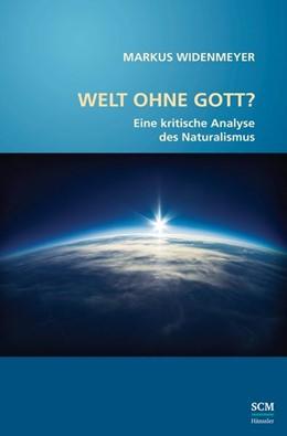 Abbildung von Widenmeyer | Welt ohne Gott? | 2018 | Eine kritische Analyse des Nat...