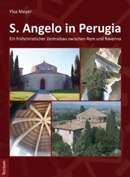 Abbildung von Meyer | S. Angelo in Perugia | 2013 | Ein frühchristlicher Zentralba...