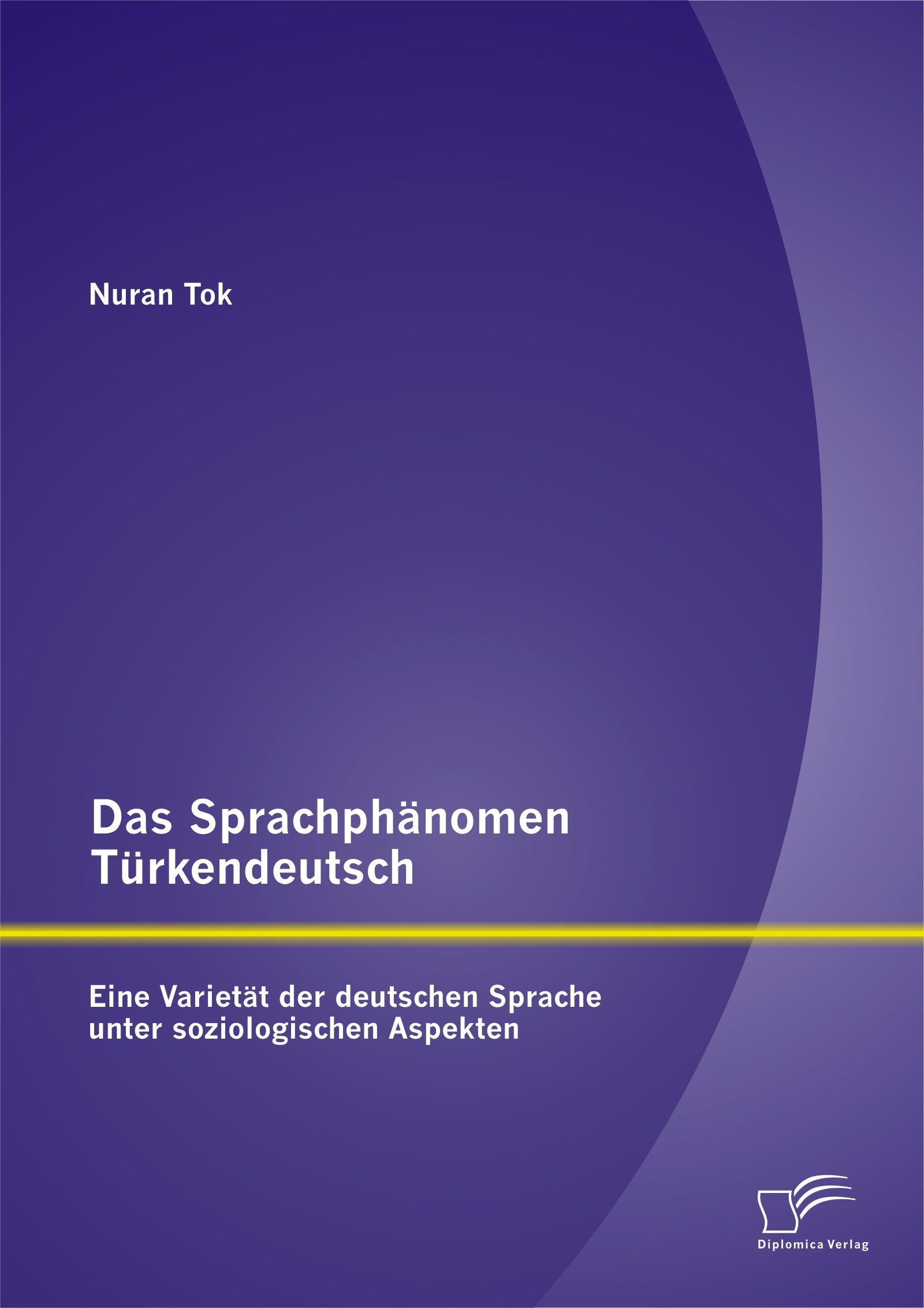 Abbildung von Tok | Das Sprachphänomen Türkendeutsch: Eine Varietät der deutschen Sprache unter soziologischen Aspekten | 2014