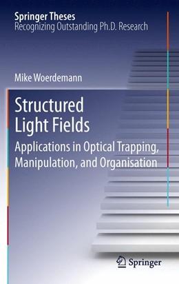 Abbildung von Wördemann | Structured Light Fields | 2014 | Applications in Optical Trappi...
