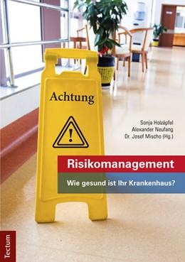 Abbildung von Holzäpfel / Neufang / Mischo | Risikomanagement | 2013 | Wie gesund ist Ihr Krankenhaus...