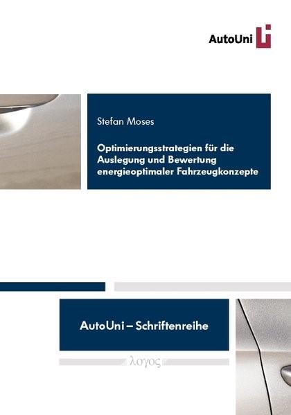 Optimierungsstrategien für die Auslegung und Bewertung energieoptimaler Fahrzeugkonzepte | Moses, 2014 | Buch (Cover)