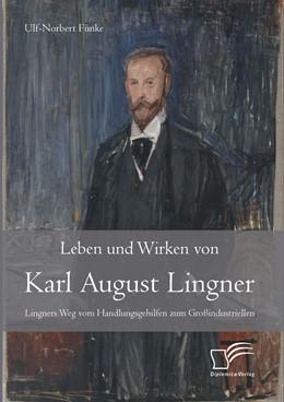 Abbildung von Funke | Leben und Wirken von Karl August Lingner | 2014 | Lingners Weg vom Handlungsgehi...