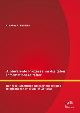 Abbildung von Reinicke | Ambivalente Prozesse im digitalen Informationszeitalter: Der gesellschaftliche Umgang mit privaten Informationen im digitalen Zeitalter | 2014