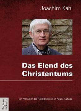 Abbildung von Kahl | Das Elend des Christentums | 2014 | oder Plädoyer für eine Humanit...