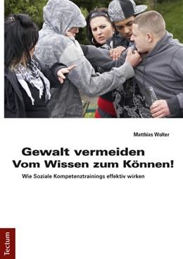 Abbildung von Wolter | Gewalt vermeiden: Vom Wissen zum Können! | 2014 | Wie Soziale Kompetenztrainings...