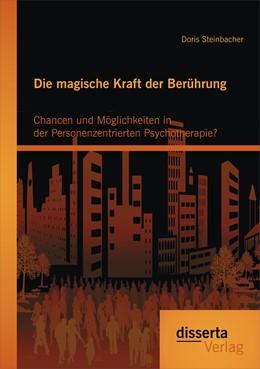 Abbildung von Steinbacher | Die magische Kraft der Berührung | 2014 | Chancen und Möglichkeiten in d...