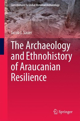 Abbildung von Sauer | The Archaeology and Ethnohistory of Araucanian Resilience | 2014
