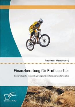 Abbildung von Wendeberg | Finanzberatung für Profisportler | 2014 | Eine erfolgreiche finanzielle ...