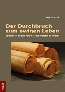 Abbildung von Park | Der Durchbruch zum ewigen Leben | 2014 | Der Psalm 49, das Buch Kohelet...
