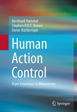 Abbildung von Hommel / Brown / Nattkemper | Human Action Control | 1st ed. 2016 | 2016 | From Intentions to Movements