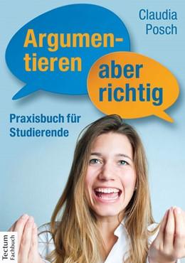 Abbildung von Posch | Argumentieren, aber richtig | 2014 | Praxisbuch für Studierende
