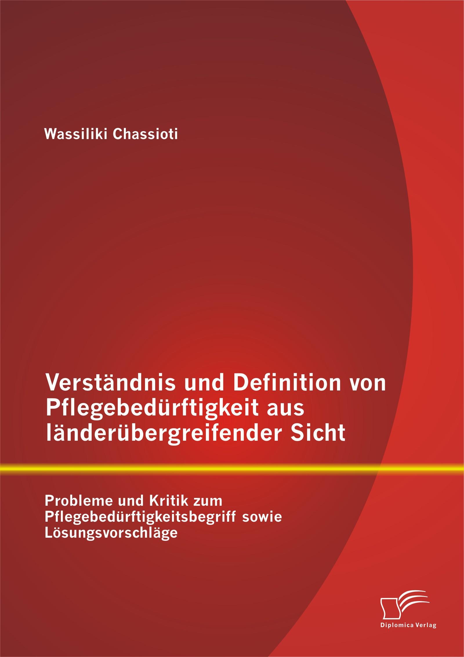 Abbildung von Chassioti | Verständnis und Definition von Pflegebedürftigkeit aus länderübergreifender Sicht: Probleme und Kritik zum Pflegebedürftigkeitsbegriff sowie Lösungsvorschläge | 2014