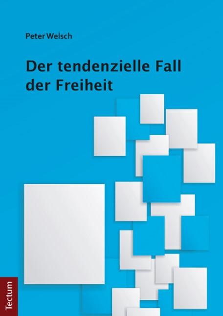 Abbildung von Welsch | Der tendenzielle Fall der Freiheit | 2013