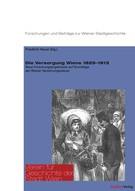 Abbildung von Hauer | Die Versorgung Wiens 1829–1913 | mit zahlreichen Farb- und Schwarzweißabb. | 2014