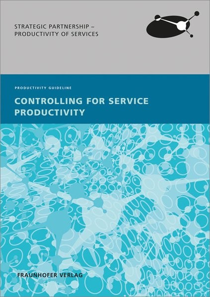 Controlling for Service Productivity. | Fraunhofer IAO, Stuttgart / Möller / Stienemann, 2014 (Cover)