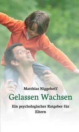 Abbildung von Niggehoff | Gelassen Wachsen | 2014 | Ein psychologischer Ratgeber f...