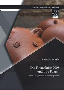 Abbildung von Feurle | Die Finanzkrise 2008 und ihre Folgen | 2014 | Eine Analyse des Krisenmanagem...